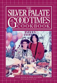 The Silver Palate Good Times Cookbook