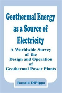 Geothermal Energy as a Source of Electricity: A Worldwide Survey of the Design and Operation of…