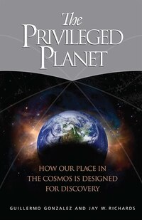 The Privileged Planet: How Our Place In The Cosmos Is Designed For Discovery