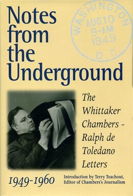 Book Notes from the Underground: The Whittaker Chambers--Ralph De Toledano Letters, 1949-1960 by Whittaker Chambers
