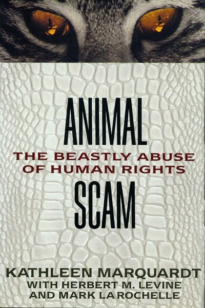 Animalscam: The Beastly Abuse of Human Rights by Kathleen Marquardt