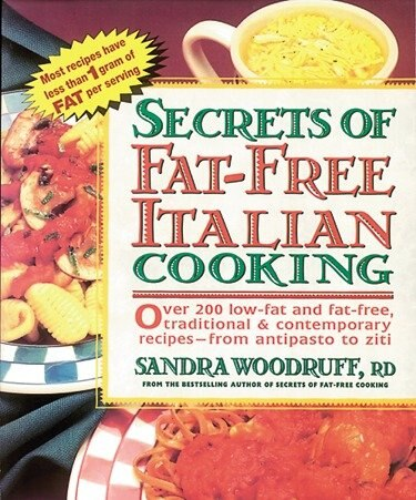 Secrets Of Fat-free Italian Cooking: Over 200 Low-fat And Fat-free, Traditional & Contemporary Recipes --from by Sandra Woodruff