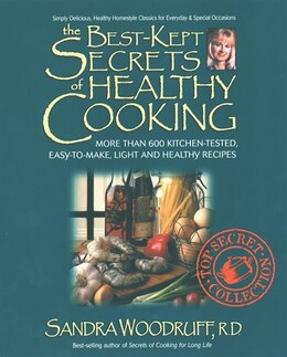 Book The Best-kept Secrets Of Healthy Cooking: Your Culinary Resource To Hundreds Of Delicious Kitchen… by Sandra Woodruff