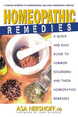 Book Homeopathic Remedies: A Quick And Easy Guide To Common Disorders And Their Homeopathic Remedies by Asa Hershoff