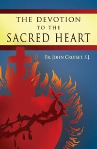 Devotion to the Sacred Heart of Jesus:How to Practice the Sacred Heart Devotion