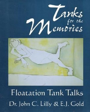 Tanks for the Memories: Floatation Tank Talks by John Cunningham Lilly
