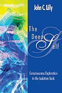The Deep Self: Consciousness Exploration in the Isolation Tank by John Cunningham Lilly