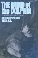 The Mind Of The Dolphin: A Nonhuman Intelligence