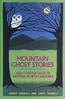 Mountain Ghost Stories and Curious Tales of Western North Carolina