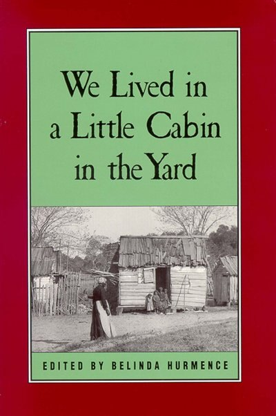 We Lived in a Little Cabin in the Yard: Personal Accounts Of Slavery In Virginia by Belinda Hurmence