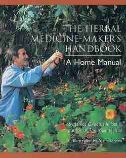 The Herbal Medicine-maker's Handbook: A Home Manual by James Green