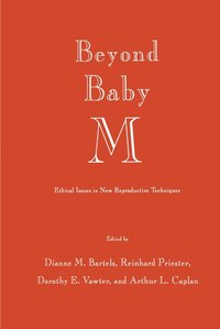 Beyond Baby M: Ethical Issues in New Reproductive Techniques