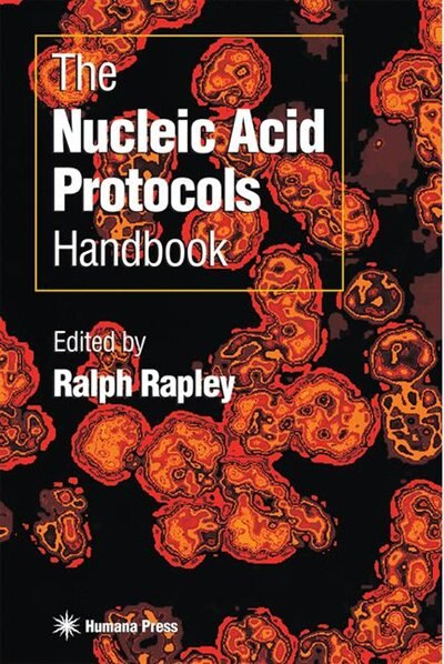 The Nucleic Acid Protocols Handbook by Ralph Rapley