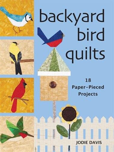 Backyard Bird Quilts: 18 Paper-Pieced Projects by Jodie Davis