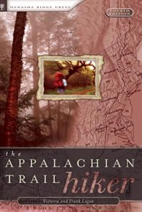 The Appalachian Trail Hiker: Trail-Proven Advice for Hikes of Any Length by Victoria Logue