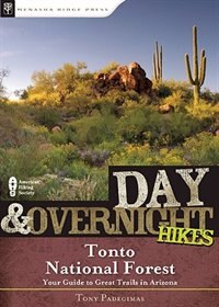 Day and Overnight Hikes: Tonto National Forest by Tony Padegimas
