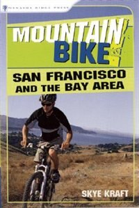 Mountain Bike! San Francisco and the Bay Area: A Wide-Grin Ride Guide by Skye Kraft