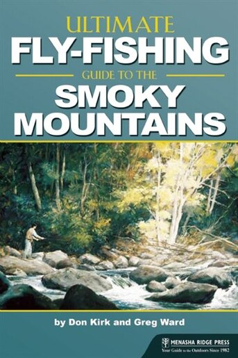 The Ultimate Fly-Fishing Guide to the Smoky Mountains by Don Kirk