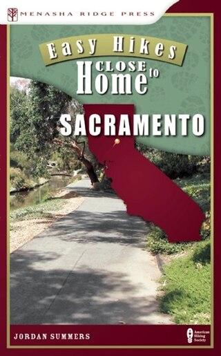 Easy Hikes Close to Home: Sacramento by Jordan Summers
