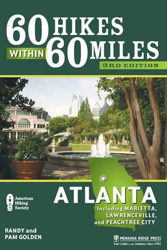 60 Hikes Within 60 Miles: Atlanta: Including Marietta, Lawrenceville, and Peachtree City by Pam Golden