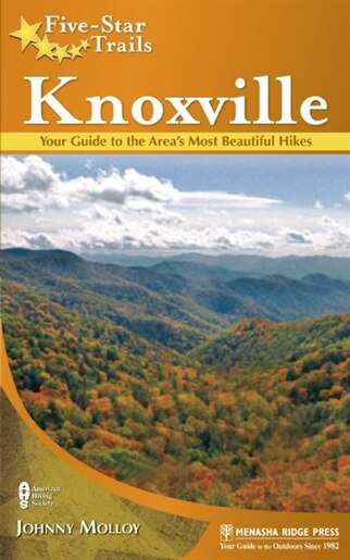 Five-Star Trails: Knoxville: Your Guide to the Area's Most Beautiful Hikes by Johnny Molloy