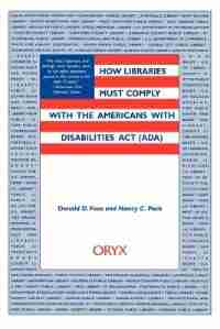 How Libraries Must Comply With The Americans With Disabilities Act (ada) by Donald D. Foos