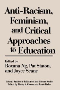 Anti-racism, Feminism, And Critical Approaches To Education by Patricia Staton