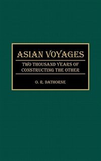 Book Asian Voyages: Two Thousand Years of Constructing the Other by O. R. Dathorne