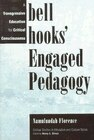 Bell Hooks' Engaged Pedagogy: A Transgressive Education For Critical Consciousness
