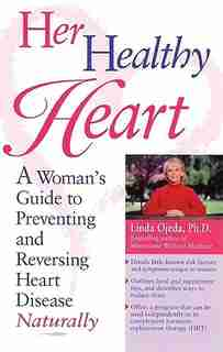 Her Healthy Heart: A Woman's Guide to Preventing and Reversing Heart Disease Naturally by Linda Ojeda