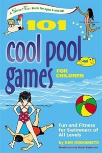 Book 101 Cool Pool Games for Children: Fun and Fitness for Swimmers Of All Levels by Kim Rodomista
