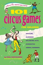 101 Circus Games for Children: Juggling ? Clowning ? Balancing Acts ? Acrobatics ? Animal Numbers
