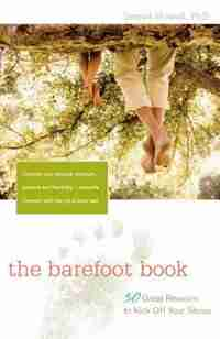 The Barefoot Book: 50 Great Reasons to Kick Off Your Shoes by L. Daniel Howell