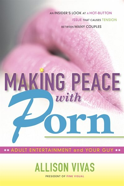 Making Peace with Porn: Adult Entertainment and Your Guy by Allison Vivas