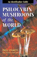 Psilocybin Mushrooms Of The World: An Identification Guide