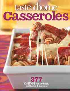 Taste of Home Casseroles: 377 Dishes for Families, Potlucks & Parties by Taste Of Home