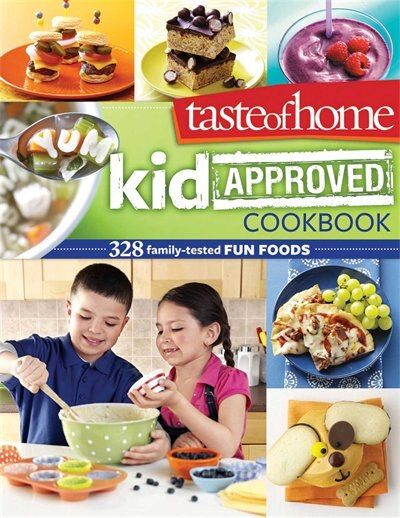 Taste of Home Kid-Approved Cookbook: 300+ Family Tested Fun Foods by Taste Of Home