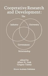 Cooperative Research and Development: The Industry-University-Government Relationship by Albert N. Link