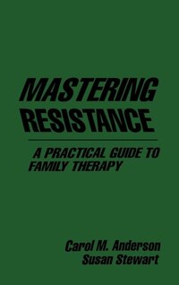 Mastering Resistance: A Practical Guide to Family Therapy