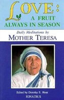 Love, a Fruit Always in Season: Daily Meditations from the Words of Mother Teresa of Calcutta