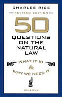 50 Questions On The Natural Law: What It Is And Why We Need It by Charles E. Rice
