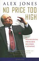 No Price Too High: A Penecostal Preacher Becomes Catholic: The Inspirational Story Of Alex Jones