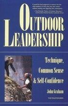 Outdoor Leadership: Technique, Common Sense, & Self-Confidence