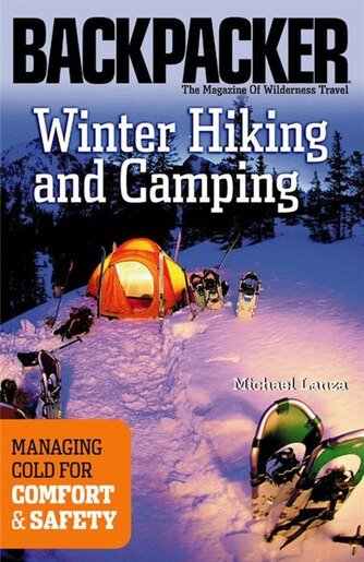 Winter Hiking and Camping: Managing Cold for Comfort & Safety by Michael Lanza