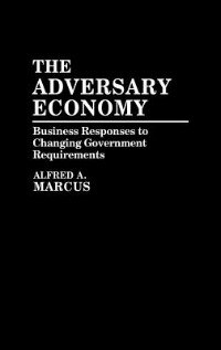 The Adversary Economy: Business Responses to Changing Government Requirements