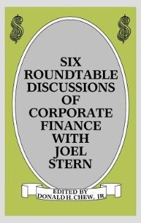 Six Roundtable Discussions Of Corporate Finance With Joel Stern: