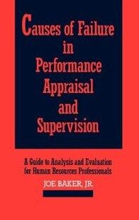 Causes Of Failure In Performance Appraisal And Supervision: A Guide To Analysis And Evaluation For Human Resources Professionals