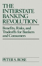 The Interstate Banking Revolution: Benefits, Risks, And Tradeoffs For Bankers And Consumers