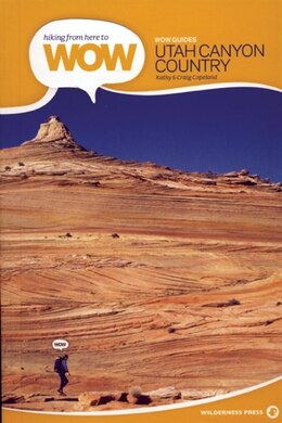 Book hiking from here to WOW: Utah Canyon Country: 90 Trails To The Wonder Of Wilderness by Craig copeland