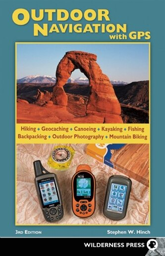 Outdoor Navigation with GPS: A Field Guide To The Passionate Opinions Of The Indifferent by Stephen W. Hinch